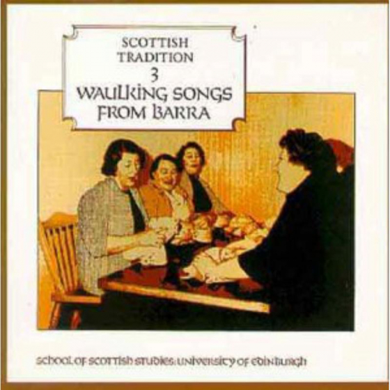 Scottish Tradition 3: Waulking Songs From Barra