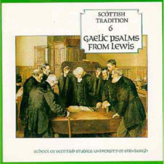 Scottish Tradition 6: Gaelic Psalms From Lewis