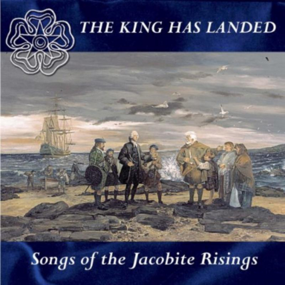 The King Has Landed: Songs Of The Jacobite Risings