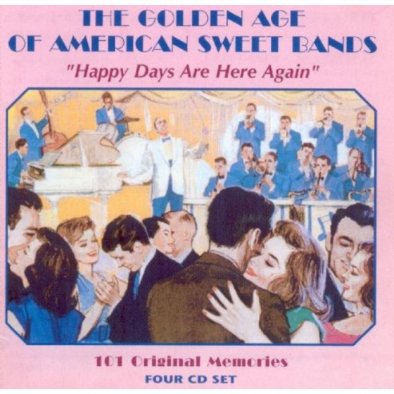 The Golden Age of American Sweet Bands - Happy Days Are Here Again - 101 Original Memories