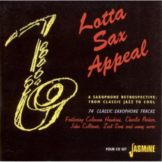 Lotta Sax Appeal - A Saxophone Retrospective from Classic Jazz to Cool - 74 Classic Saxophone Tracks