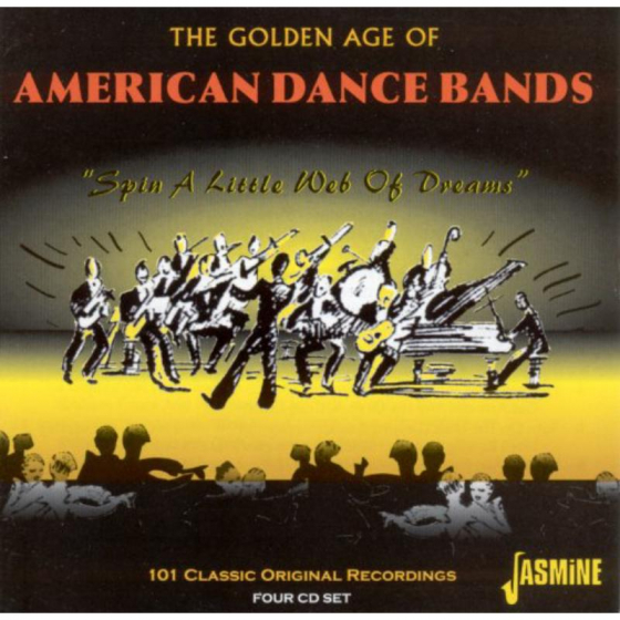 The Golden Age of American Dance Bands - Spin a Little Web of Dreams - 101 Classic Original Recordings