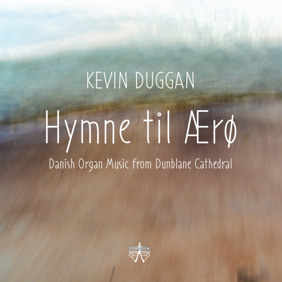 Hymne Til Ærø: Danish Organ Music From Dunblane Cathedral
