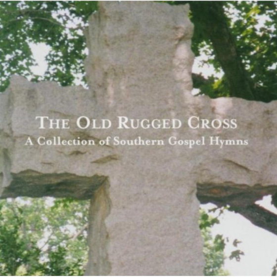 The Old Rugged Cross: A Collection Of Southern Gospel Hymns