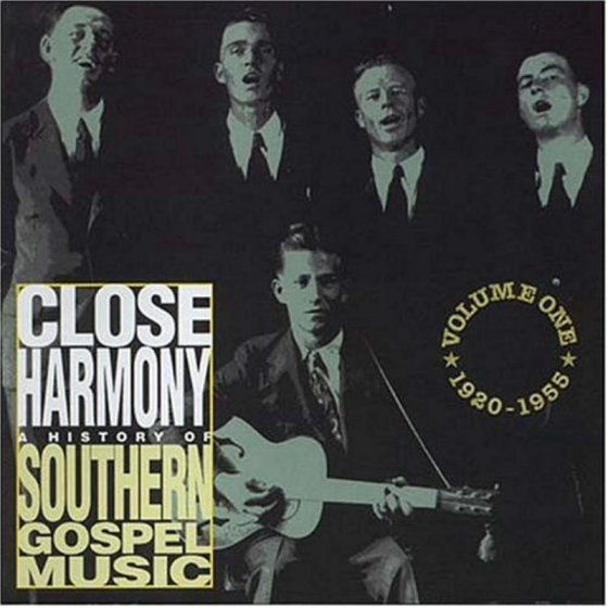 Close Harmony: A History Of Southern Gospel Music Volume 1