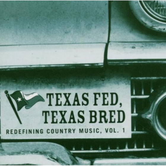 Texas Fed, Texas Bred: Redefining Country Music Volume 1