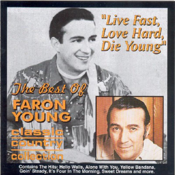 Live Fast, Love Hard, Die Young: The Best Of Faron Young