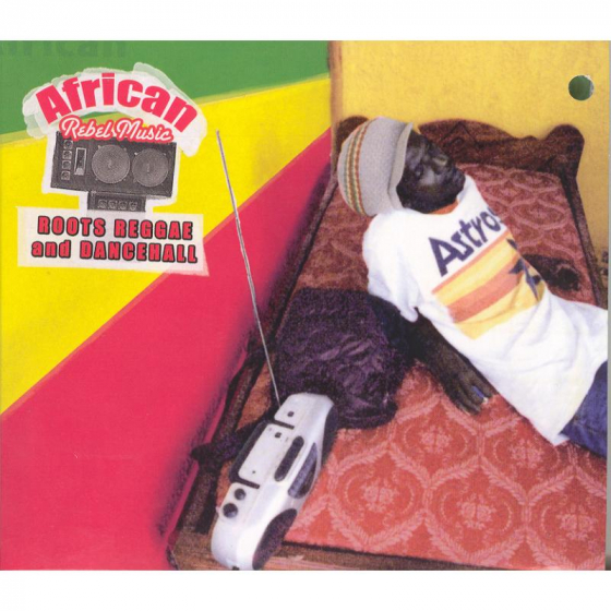 African Rebel Music: Roots Reggae And Dancehall