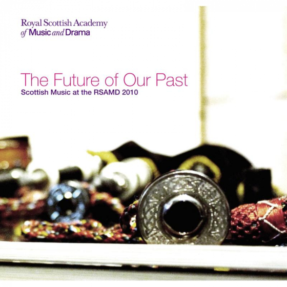 The Future Of Our Past: Scottish Music Of The RSAMD 2011