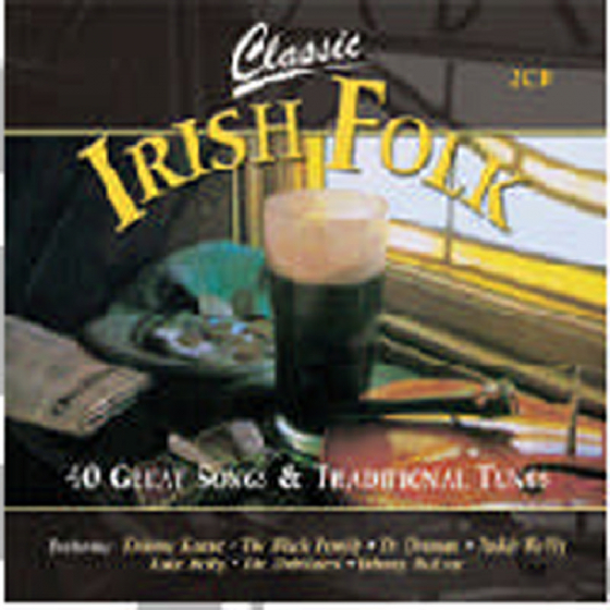 Classic Irish Folk: 40 Great Traditional Songs and Tunes