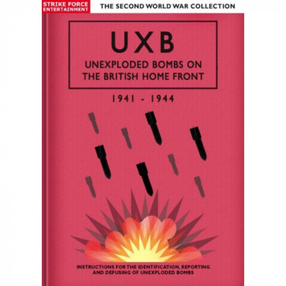 UXB - Unexploded Bombs On The British Home Front 1941-1944