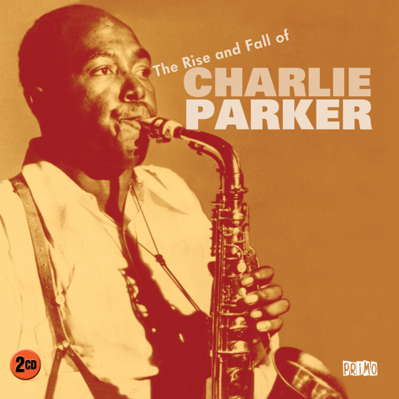 The Rise And Fall Of Charlie Parker