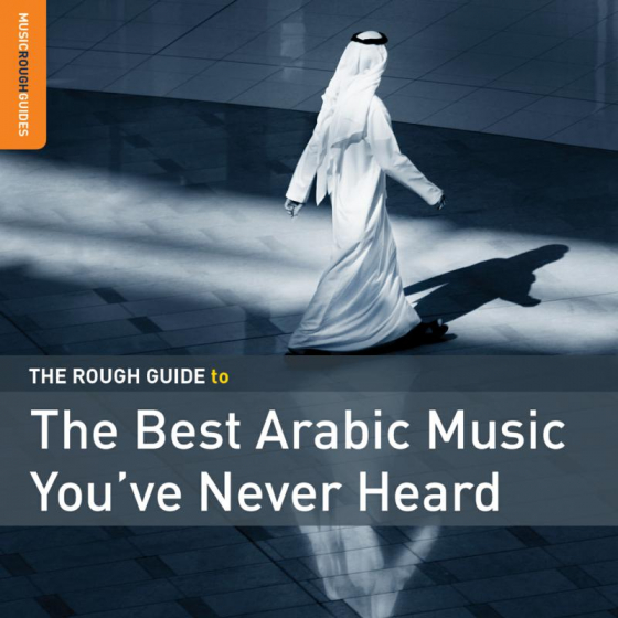 The Rough Guide to the Best Arabic Music You've Never Heard