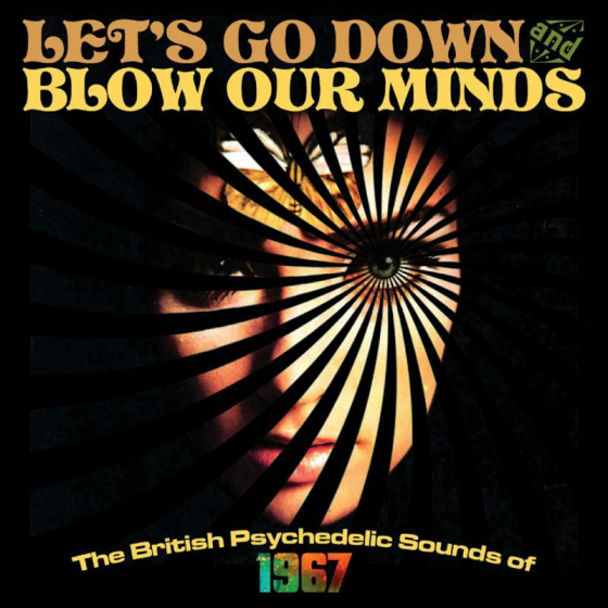 Let's Go Down and Blow Our Minds - The British Psychedelic Sounds Of 1967