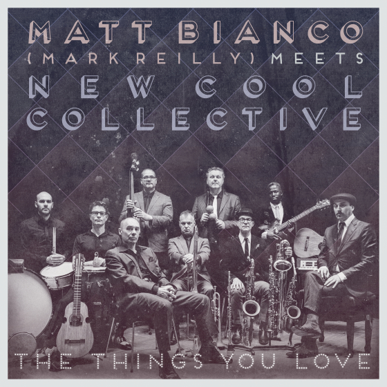 Matt Bianco (Mark Reilly) Meets New Cool Collective - The Things You Love