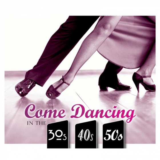 Come Dancing in the 30s, 40s & 50s