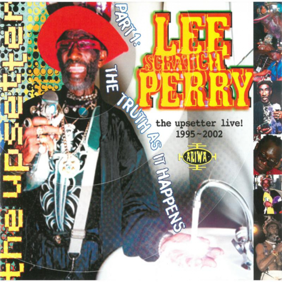 The Upsetter Live! 1995 - 2002 (Part One: The Truth As It Happens)