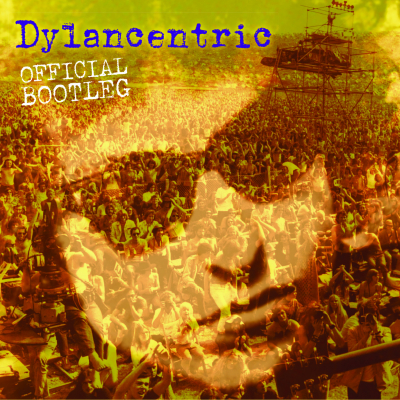 Dylancentric Official Bootleg