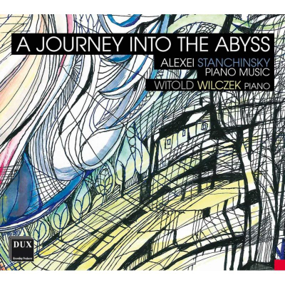 A Journey Into The Abyss - Alexei Stanchinsky: Piano Music