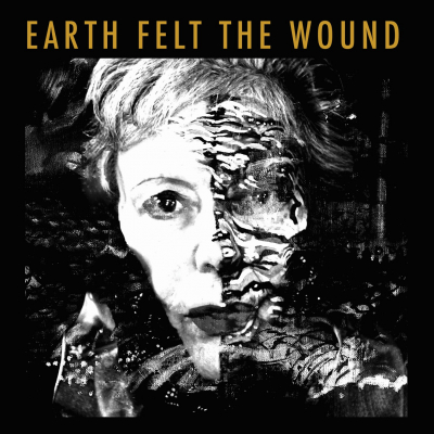 Earth Felt the Wound