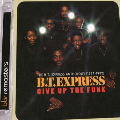Give Up The Funk: The B.T. Express Anthology (1974-1982)