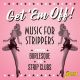 Get 'em Off! - Music for Strippers - From Burlesque to Strip Clubs