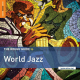 The Rough Guide To World Jazz