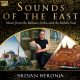 Sounds Of The East - Music From The Balkans, India & The Mid