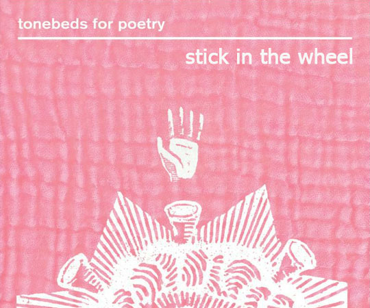 Stick In The Wheel - Tonebeds For Poetry